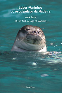 Book cover: Lobos-Marinhos do Arquipélago da Madeira. Monk Seals of the Archipelago of Madeira.